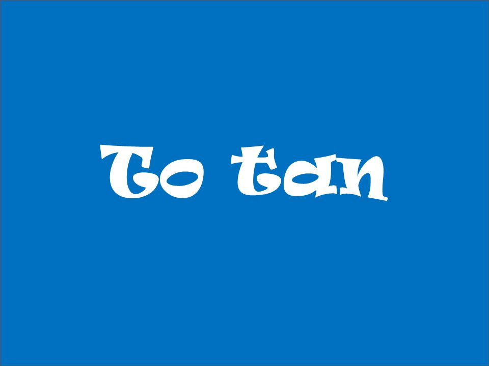 To tan