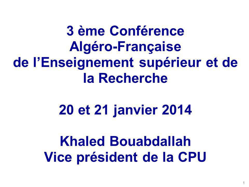 1 3 ème Conférence Algéro-Française de l'Enseignement supérieur et de la Recherche 20 et 21 janvier 2014 Khaled Bouabdallah Vice président de la CPU