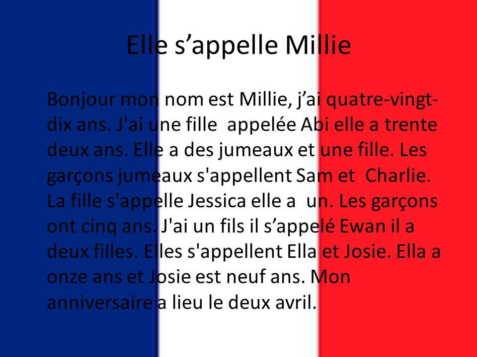Elle s'appelle Millie Bonjour mon nom est Millie, j'ai quatre-vingt- dix ans. J'ai une fille appelée Abi elle a trente deux ans. Elle a des jumeaux et
