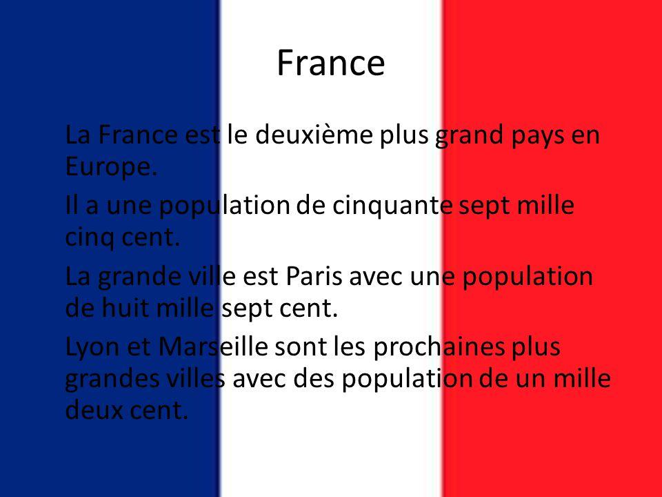 France La France est le deuxième plus grand pays en Europe. Il a une population de cinquante sept mille cinq cent. La grande ville est Paris avec une
