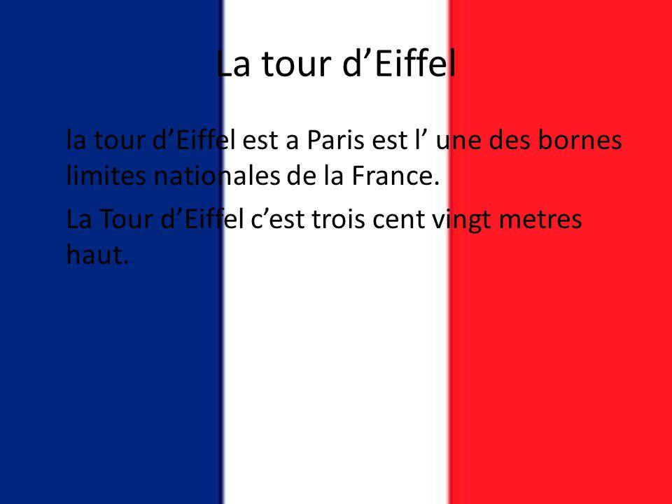La tour d'Eiffel la tour d'Eiffel est a Paris est l' une des bornes limites nationales de la France. La Tour d'Eiffel c'est trois cent vingt metres ha