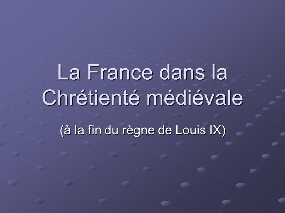 La France dans la Chrétienté médiévale (à la fin du règne de Louis IX)
