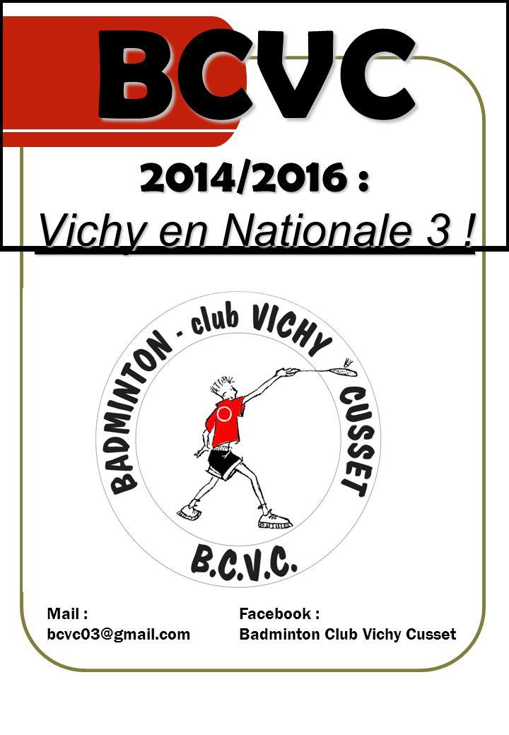 BCVC 2014/2016 : Vichy en Nationale 3 ! Mail : bcvc03@gmail.com Facebook : Badminton Club Vichy Cusset