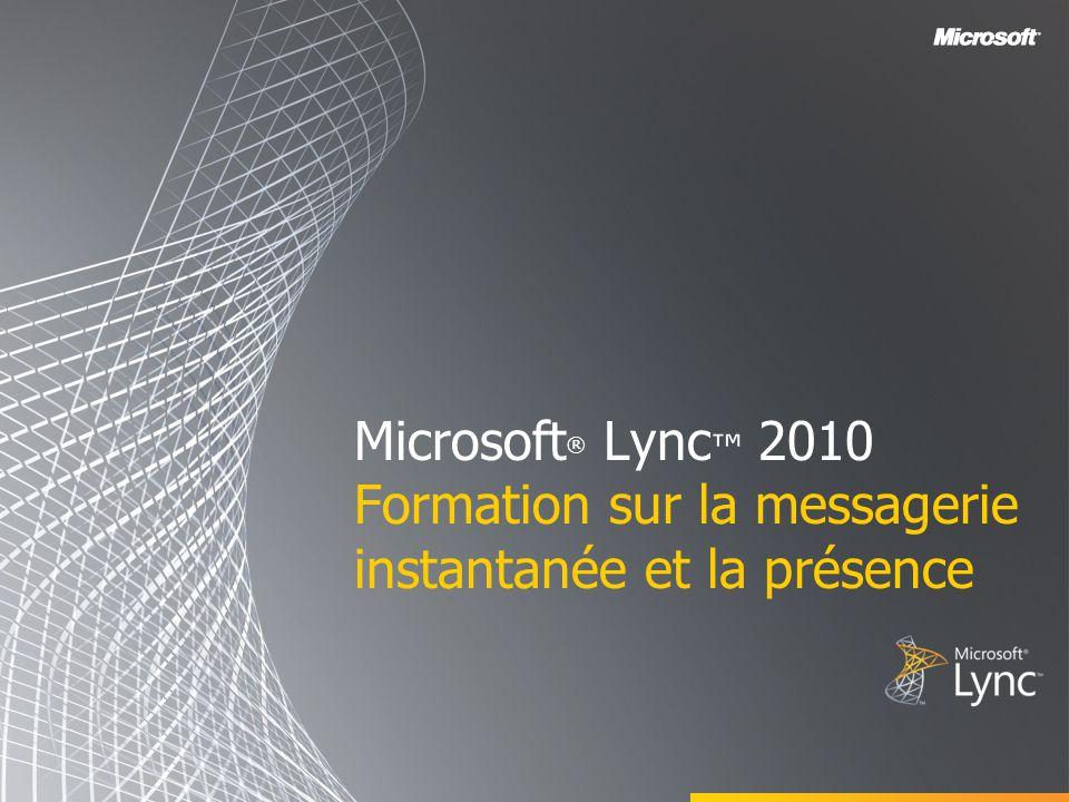 Microsoft ® Lync ™ 2010 Formation sur la messagerie instantanée et la présence