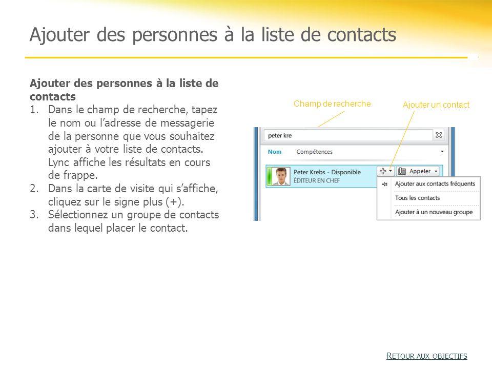 Ajouter des personnes à la liste de contacts 1.Dans le champ de recherche, tapez le nom ou l'adresse de messagerie de la personne que vous souhaitez ajouter à votre liste de contacts.