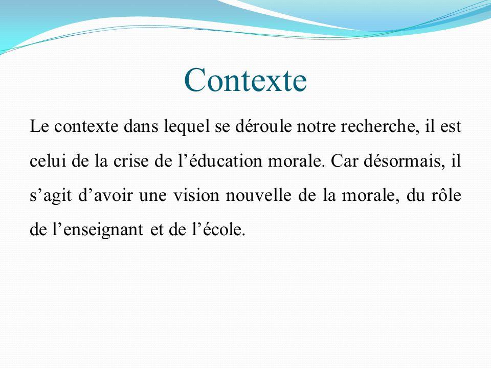 Contexte Le contexte dans lequel se déroule notre recherche, il est celui de la crise de l'éducation morale.