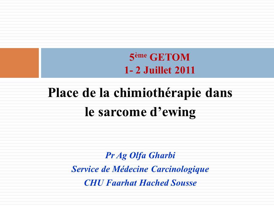 Place de la chimiothérapie dans le sarcome d'ewing Pr Ag Olfa Gharbi Service de Médecine Carcinologique CHU Faarhat Hached Sousse 5 ème GETOM 1- 2 Juillet 2011