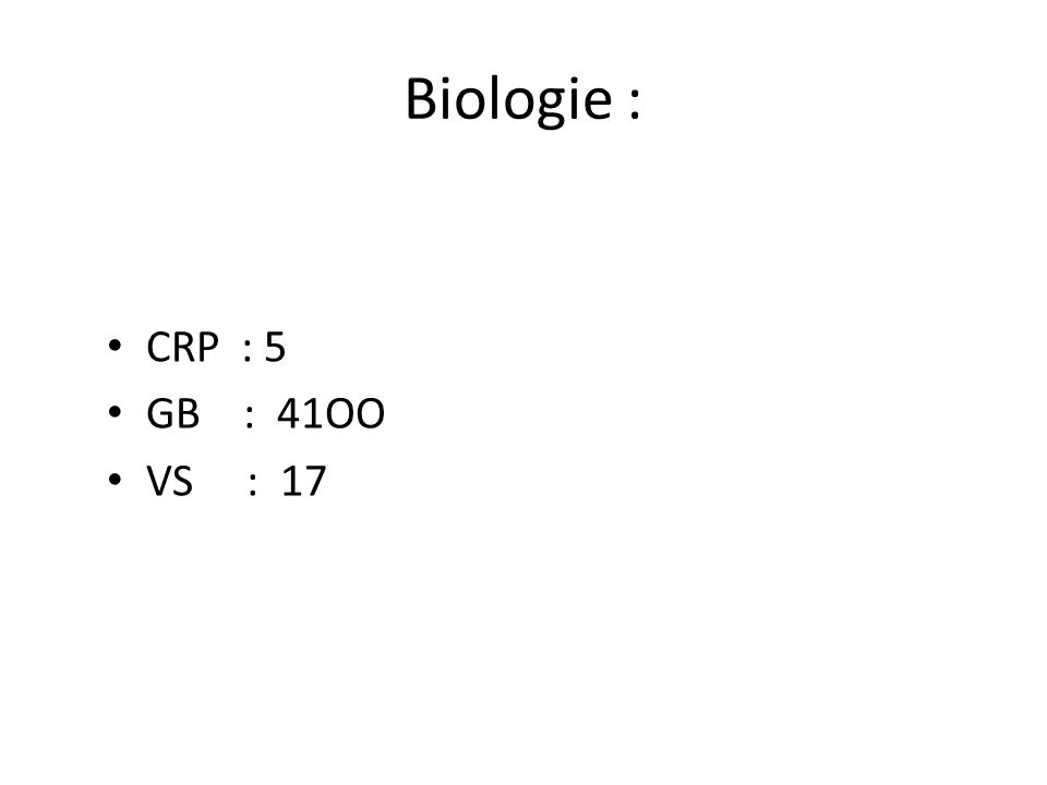 Biologie : CRP : 5 GB : 41OO VS : 17