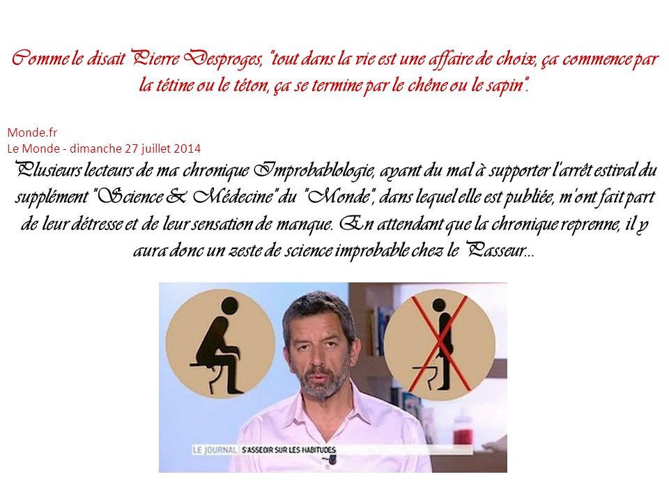 Comme le disait Pierre Desproges, tout dans la vie est une affaire de choix, ça commence par la tétine ou le téton, ça se termine par le chêne ou le sapin .
