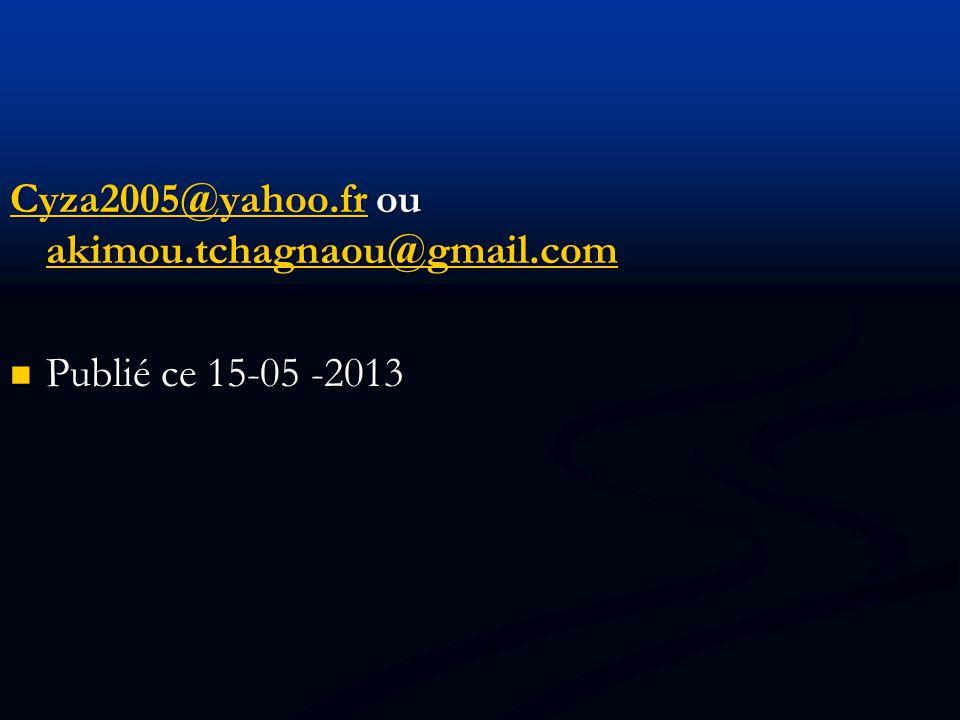 Cyza2005@yahoo.frCyza2005@yahoo.fr ou akimou.tchagnaou@gmail.com akimou.tchagnaou@gmail.com Cyza2005@yahoo.fr akimou.tchagnaou@gmail.com Publié ce 15-