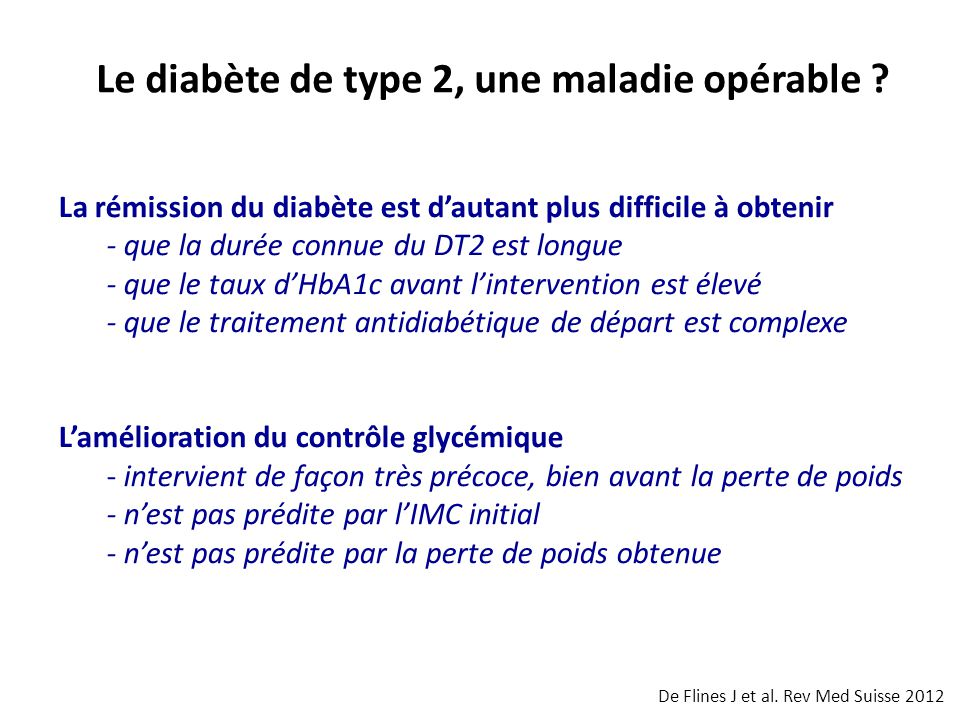 La rémission du diabète est d'autant plus difficile à obtenir - que la durée connue du DT2 est longue - que le taux d'HbA1c avant l'intervention est é