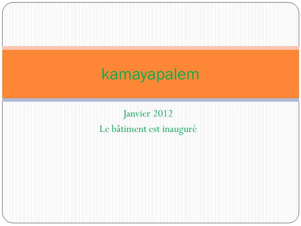 Janvier 2012 Le bâtiment est inauguré kamayapalem