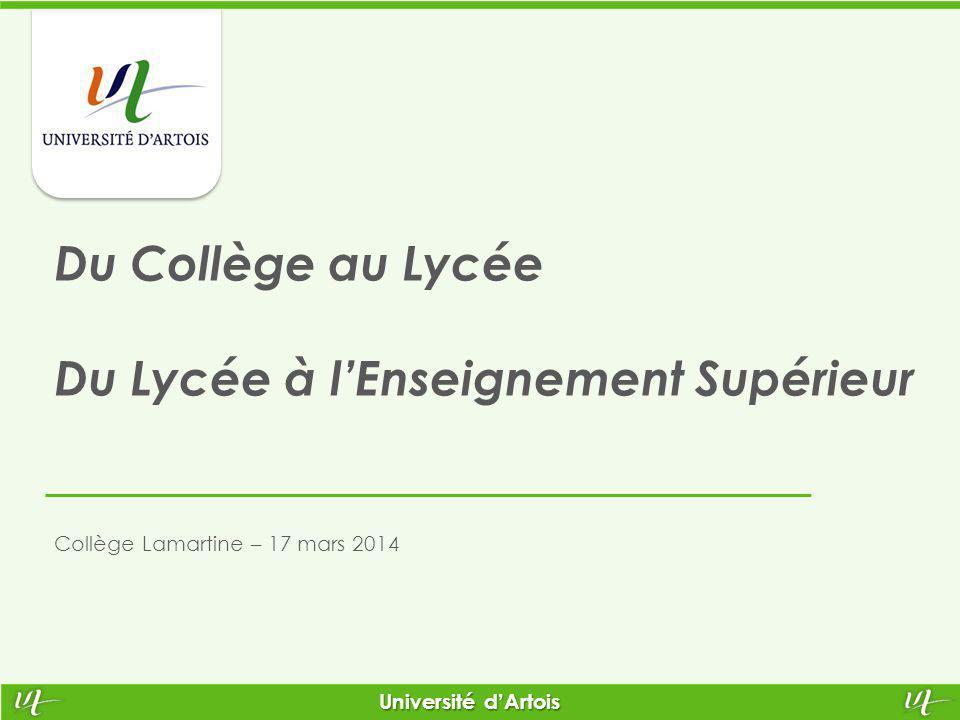 Université d'Artois Du Collège au Lycée Du Lycée à l'Enseignement Supérieur Collège Lamartine – 17 mars 2014