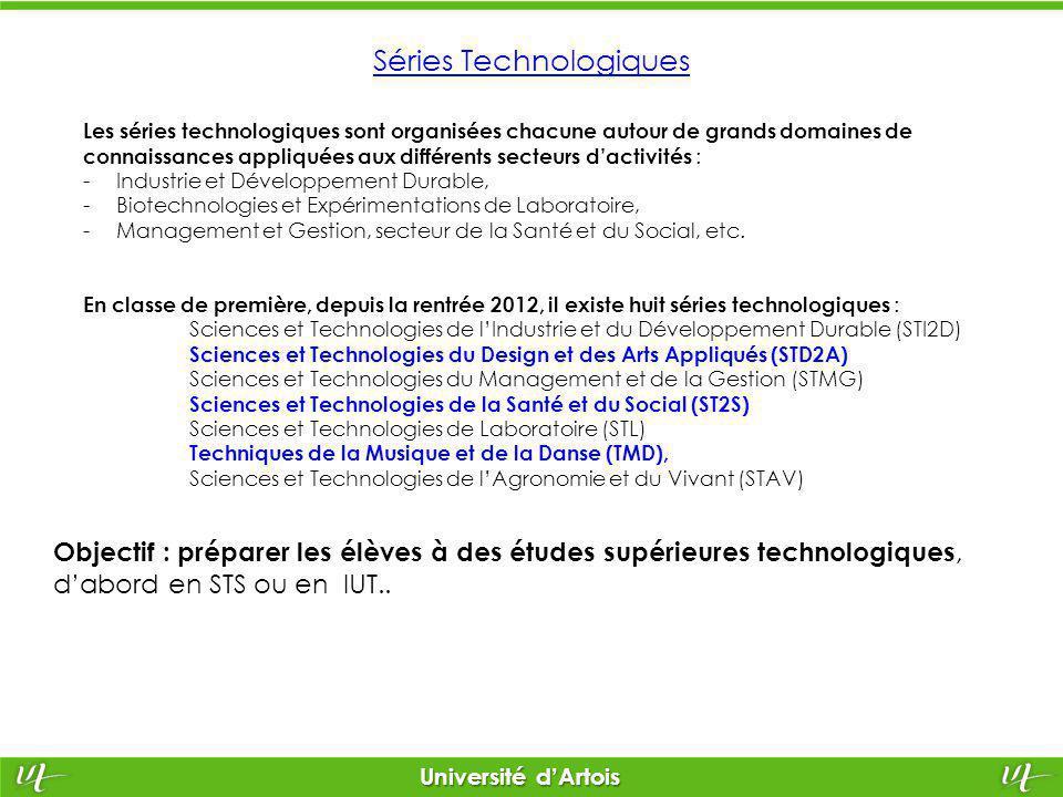 Université d'Artois Séries Technologiques Les séries technologiques sont organisées chacune autour de grands domaines de connaissances appliquées aux