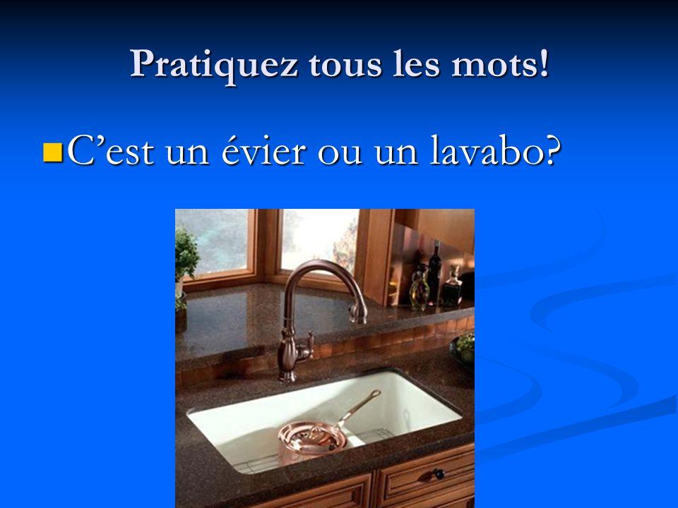 Pratiquez tous les mots! C'est un évier ou un lavabo? C'est un évier ou un lavabo?