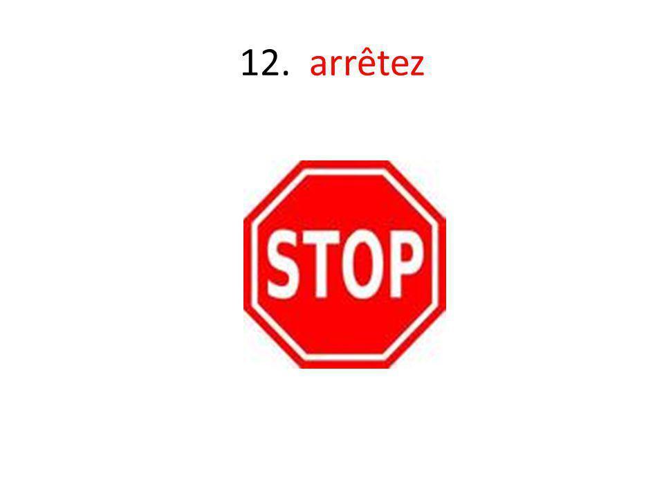12. arrêtez