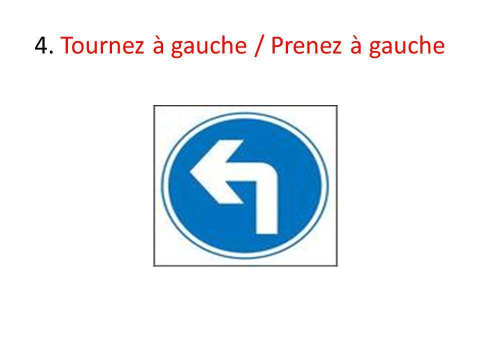 4. Tournez à gauche / Prenez à gauche