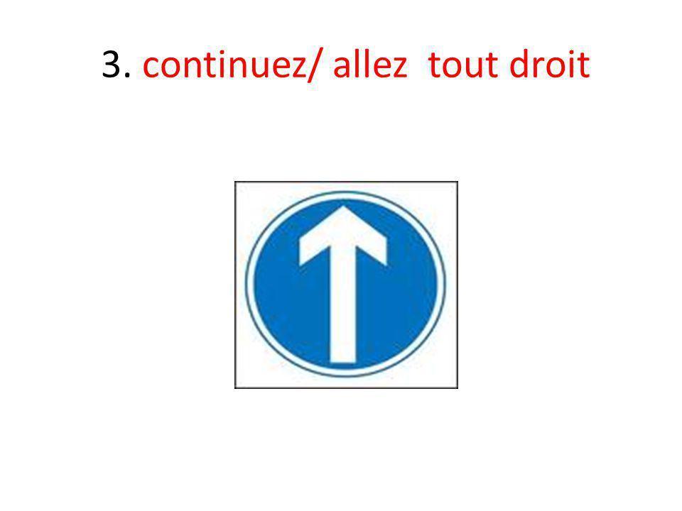 3. continuez/ allez tout droit