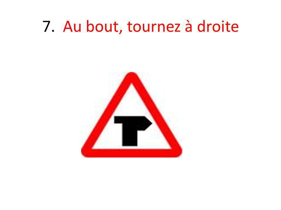 7. Au bout, tournez à droite