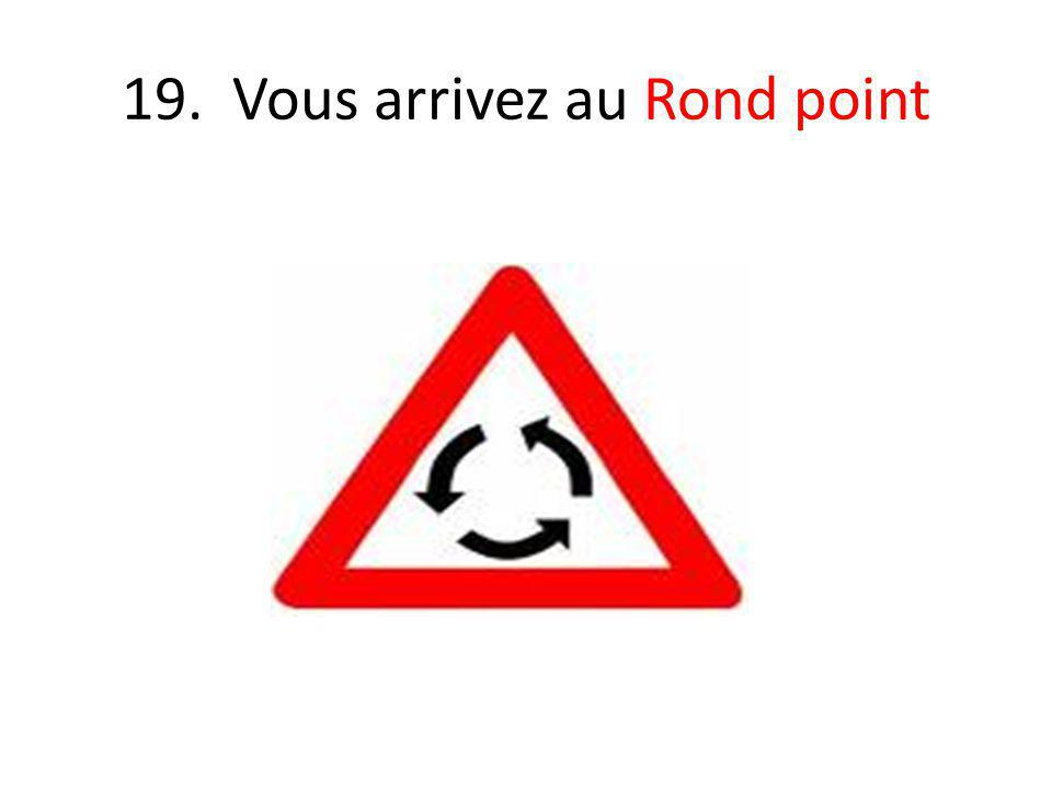 19. Vous arrivez au Rond point
