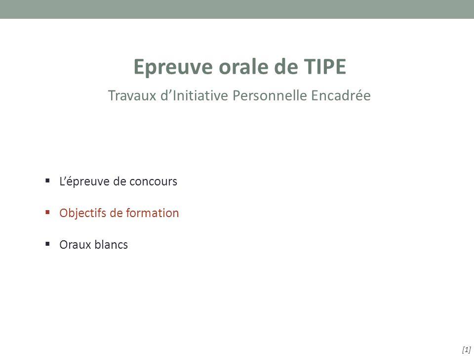  L'épreuve de concours  Objectifs de formation  Oraux blancs Epreuve orale de TIPE [1] Travaux d'Initiative Personnelle Encadrée