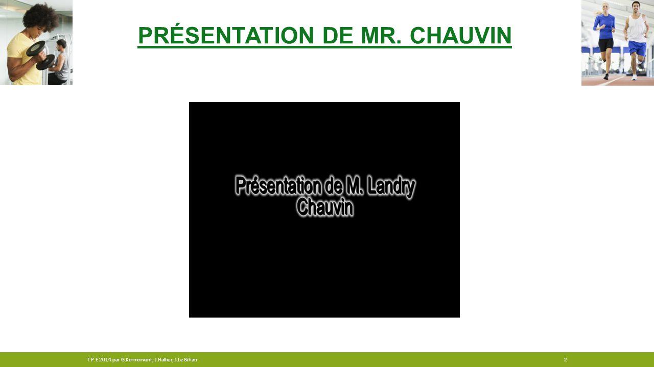 PRÉSENTATION DE MR. CHAUVIN 2T.P.E 2014 par G.Kermorvant; J.Hallier; J.Le Bihan