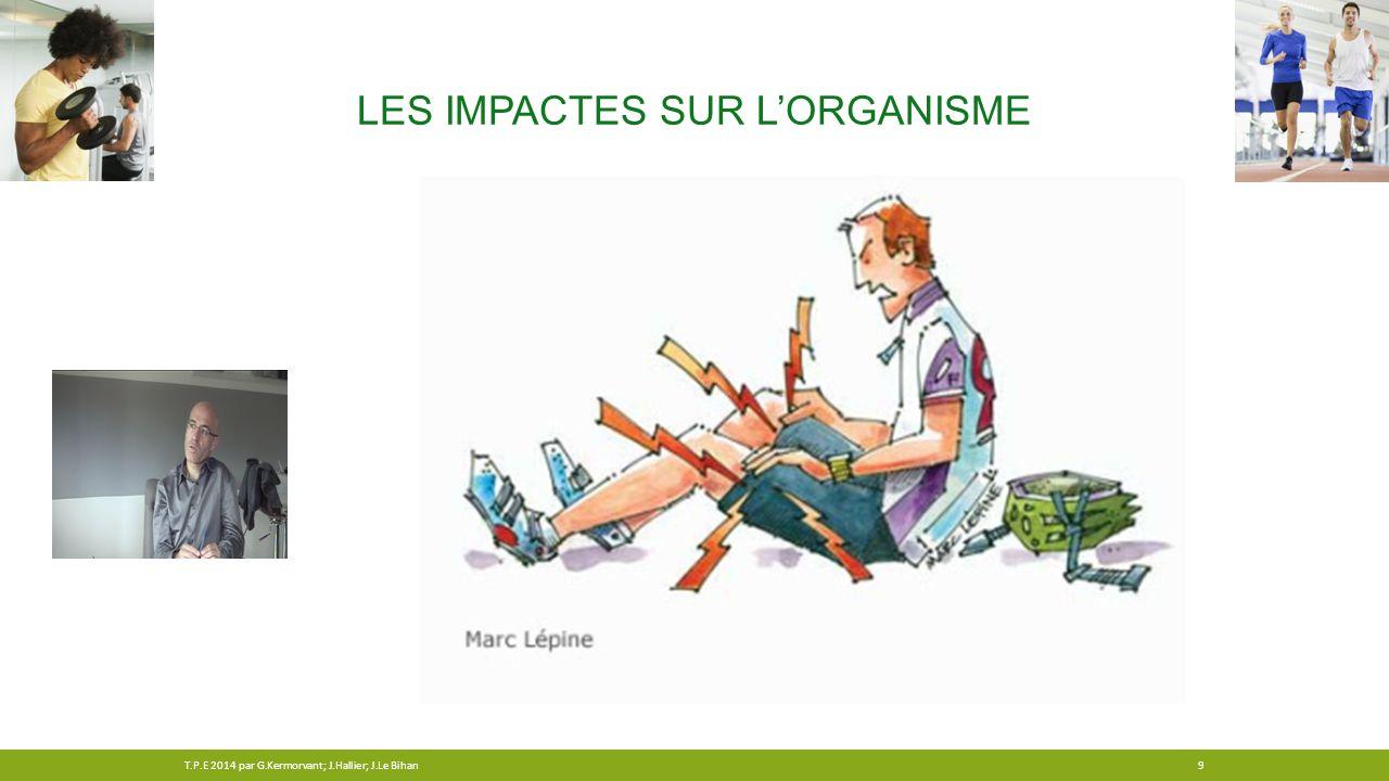 LES IMPACTES SUR L'ORGANISME 9T.P.E 2014 par G.Kermorvant; J.Hallier; J.Le Bihan