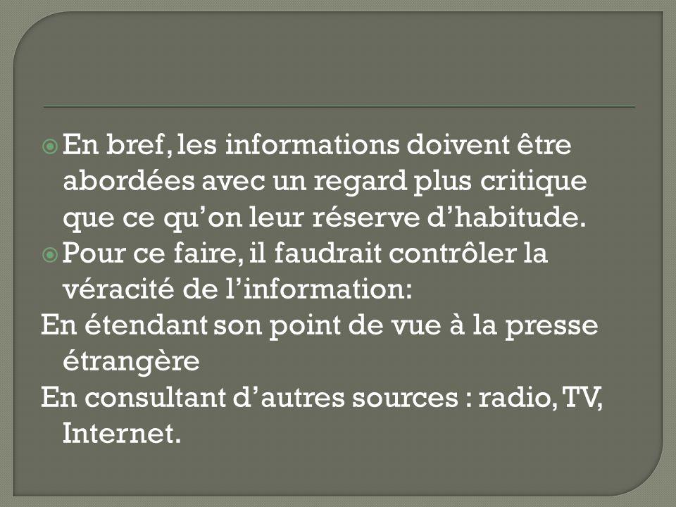  En bref, les informations doivent être abordées avec un regard plus critique que ce qu'on leur réserve d'habitude.  Pour ce faire, il faudrait cont