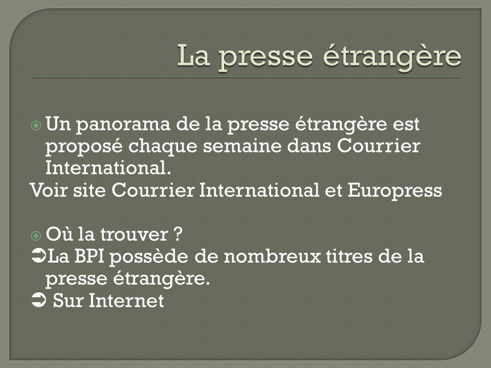  Un panorama de la presse étrangère est proposé chaque semaine dans Courrier International. Voir site Courrier International et Europress  Où la tro