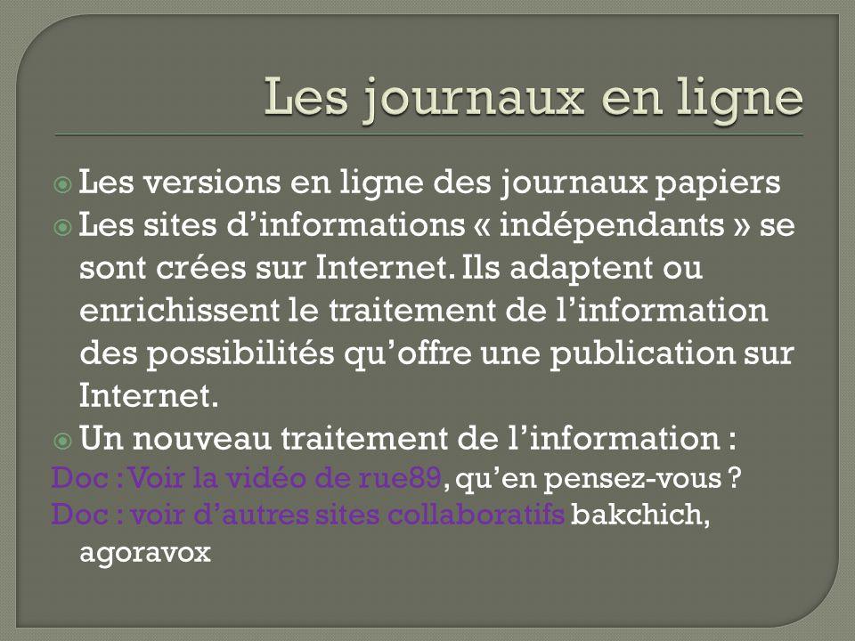  Les versions en ligne des journaux papiers  Les sites d'informations « indépendants » se sont crées sur Internet. Ils adaptent ou enrichissent le t