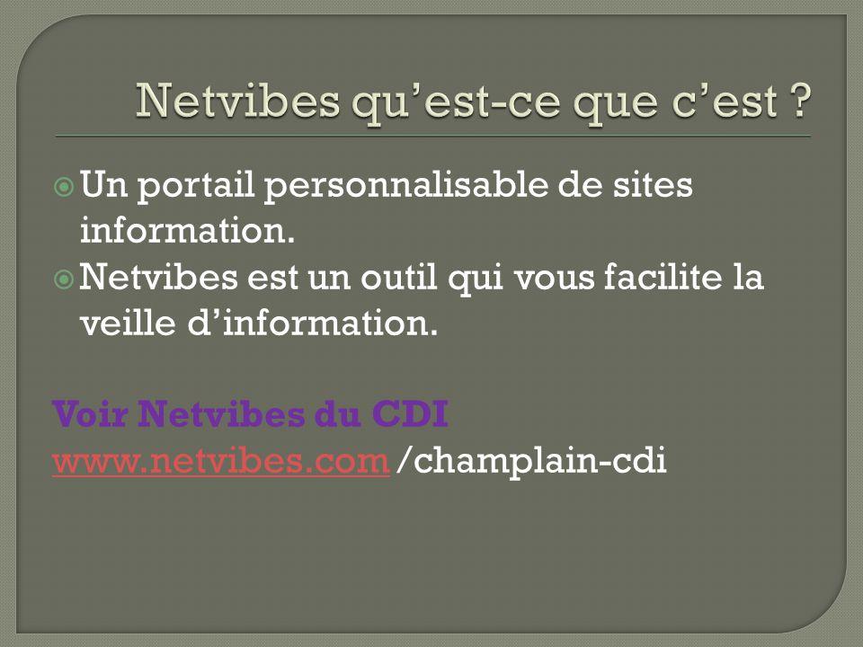  Un portail personnalisable de sites information.  Netvibes est un outil qui vous facilite la veille d'information. Voir Netvibes du CDI www.netvibe