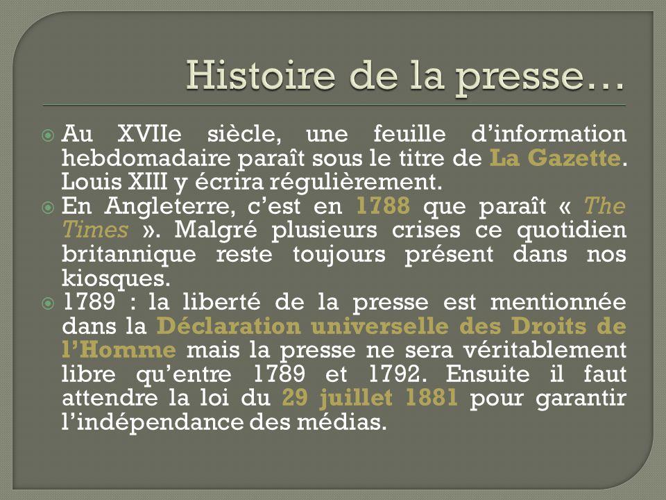  Au XVIIe siècle, une feuille d'information hebdomadaire paraît sous le titre de La Gazette. Louis XIII y écrira régulièrement.  En Angleterre, c'es