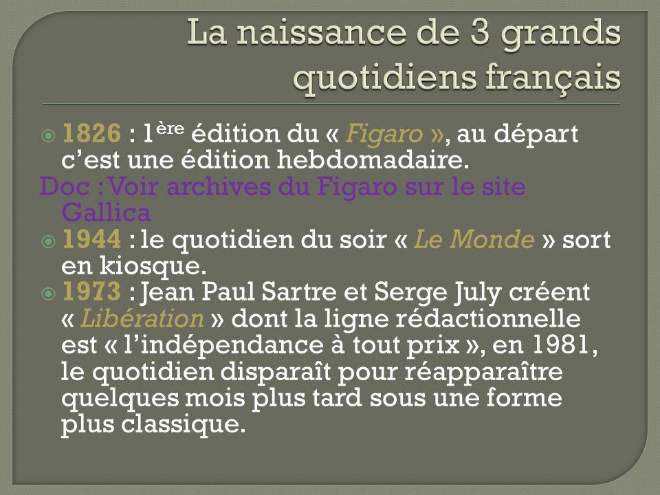  1826 : 1 ère édition du « Figaro », au départ c'est une édition hebdomadaire. Doc : Voir archives du Figaro sur le site Gallica  1944 : le quotidie