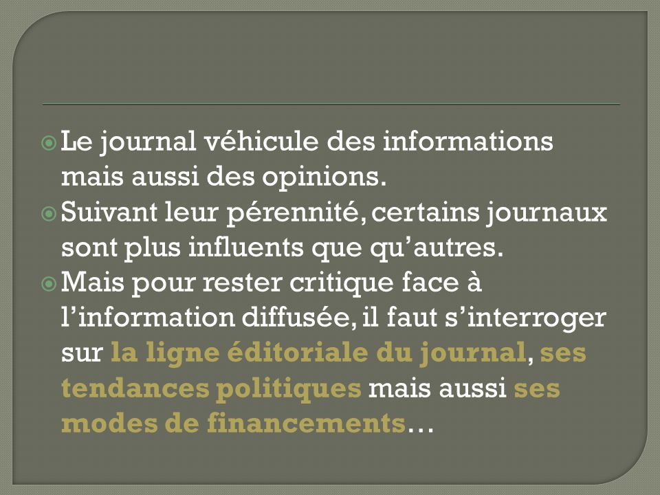  Le journal véhicule des informations mais aussi des opinions.  Suivant leur pérennité, certains journaux sont plus influents que qu'autres.  Mais