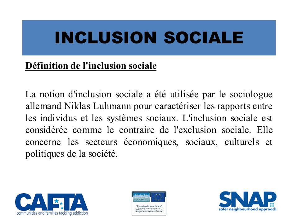 INCLUSION SOCIALE Définition de l inclusion sociale La notion d inclusion sociale a été utilisée par le sociologue allemand Niklas Luhmann pour caractériser les rapports entre les individus et les systèmes sociaux.