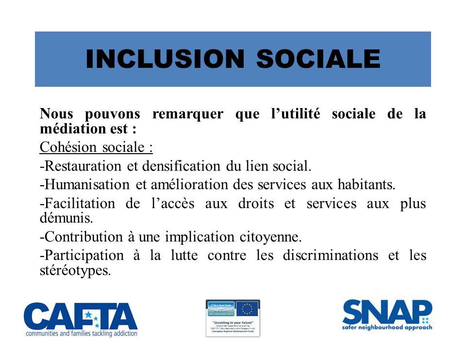 INCLUSION SOCIALE Nous pouvons remarquer que l'utilité sociale de la médiation est : Cohésion sociale : -Restauration et densification du lien social.