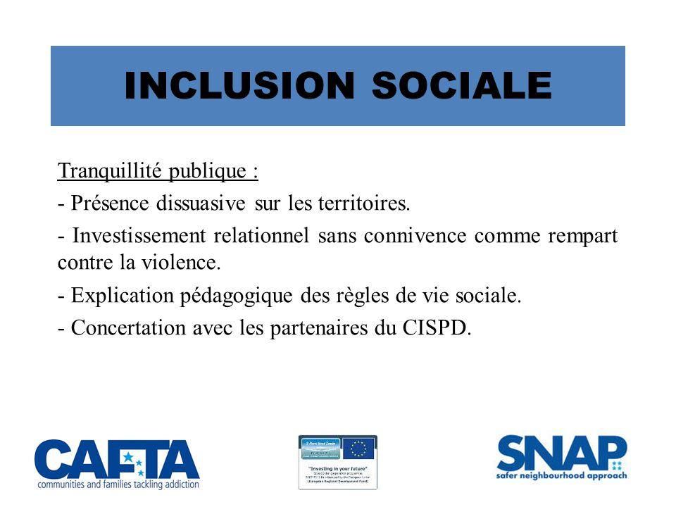 INCLUSION SOCIALE Tranquillité publique : - Présence dissuasive sur les territoires.