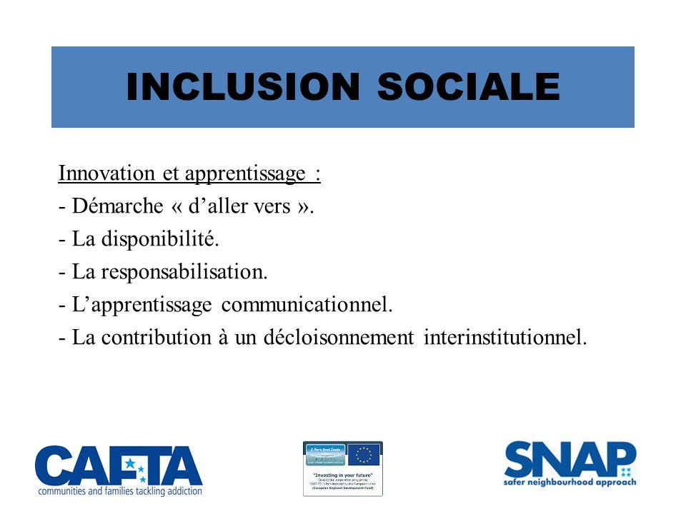 INCLUSION SOCIALE Innovation et apprentissage : - Démarche « d'aller vers ».