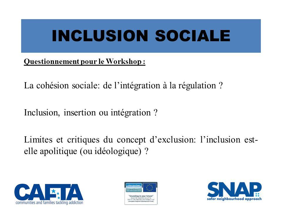 INCLUSION SOCIALE Questionnement pour le Workshop : La cohésion sociale: de l'intégration à la régulation .