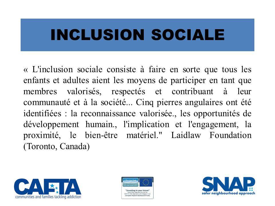 INCLUSION SOCIALE « L inclusion sociale consiste à faire en sorte que tous les enfants et adultes aient les moyens de participer en tant que membres valorisés, respectés et contribuant à leur communauté et à la société...