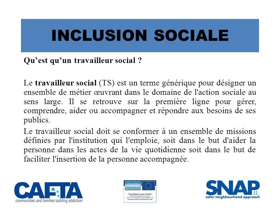 INCLUSION SOCIALE Qu'est qu'un travailleur social .