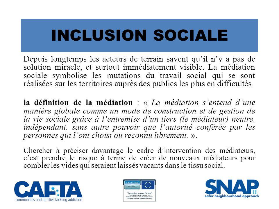 INCLUSION SOCIALE Depuis longtemps les acteurs de terrain savent qu'il n'y a pas de solution miracle, et surtout immédiatement visible.