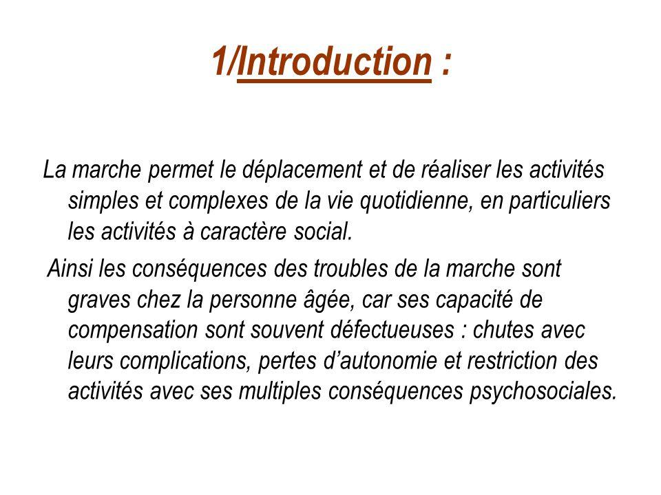 1/Introduction : La marche permet le déplacement et de réaliser les activités simples et complexes de la vie quotidienne, en particuliers les activité