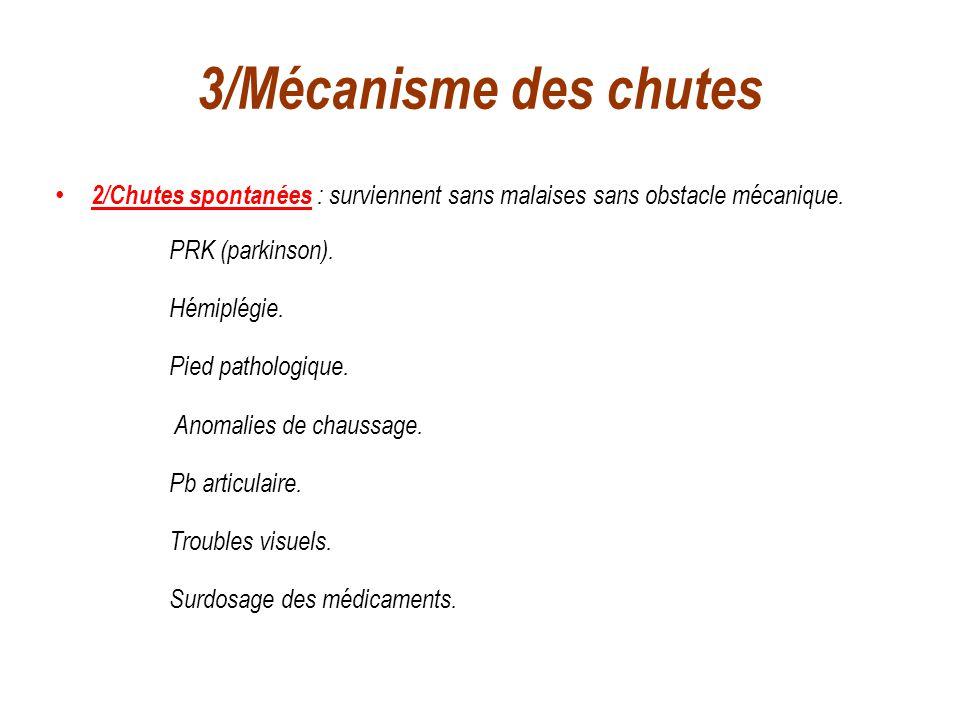3/Mécanisme des chutes 2/Chutes spontanées : surviennent sans malaises sans obstacle mécanique. PRK (parkinson). Hémiplégie. Pied pathologique. Anomal