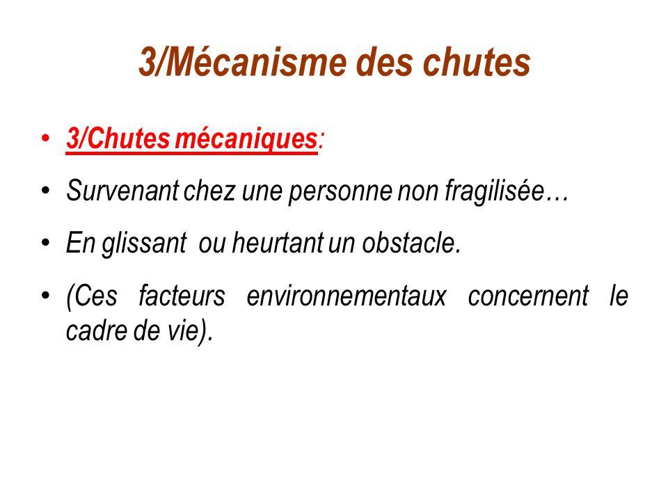 3/Mécanisme des chutes 3/Chutes mécaniques : Survenant chez une personne non fragilisée… En glissant ou heurtant un obstacle. (Ces facteurs environnem