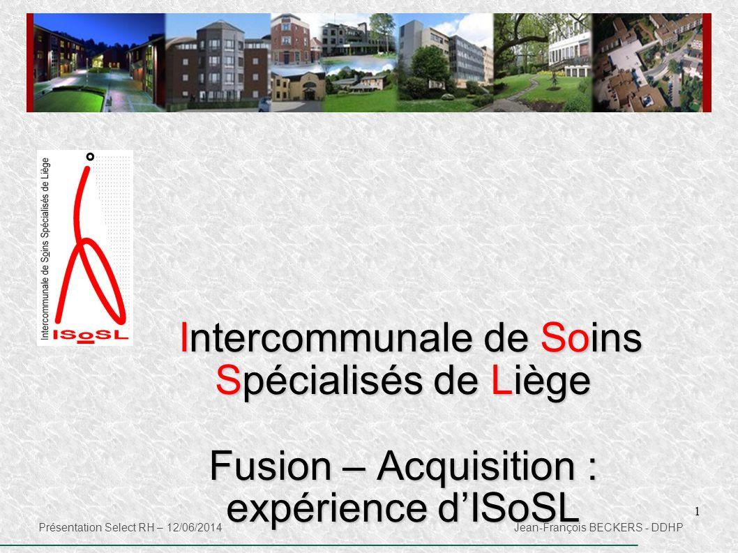 1 Intercommunale de Soins Spécialisés de Liège Intercommunale de Soins Spécialisés de Liège Fusion – Acquisition : expérience d'ISoSL Présentation Sel