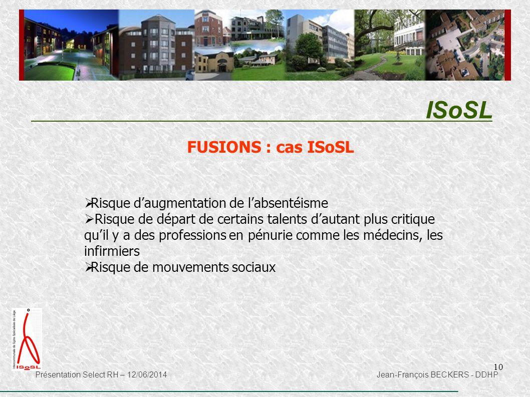 10 ISoSL Présentation Select RH – 12/06/2014 Jean-François BECKERS - DDHP FUSIONS : cas ISoSL  Risque d'augmentation de l'absentéisme  Risque de dép
