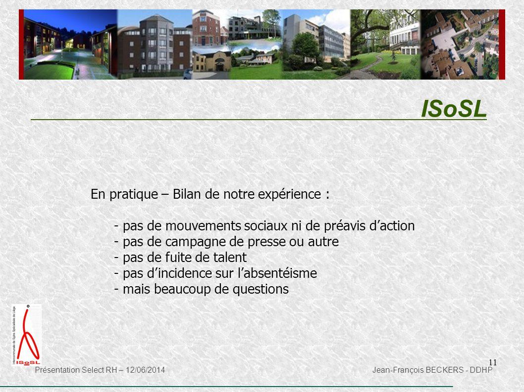 11 ISoSL Présentation Select RH – 12/06/2014 Jean-François BECKERS - DDHP En pratique – Bilan de notre expérience : - pas de mouvements sociaux ni de