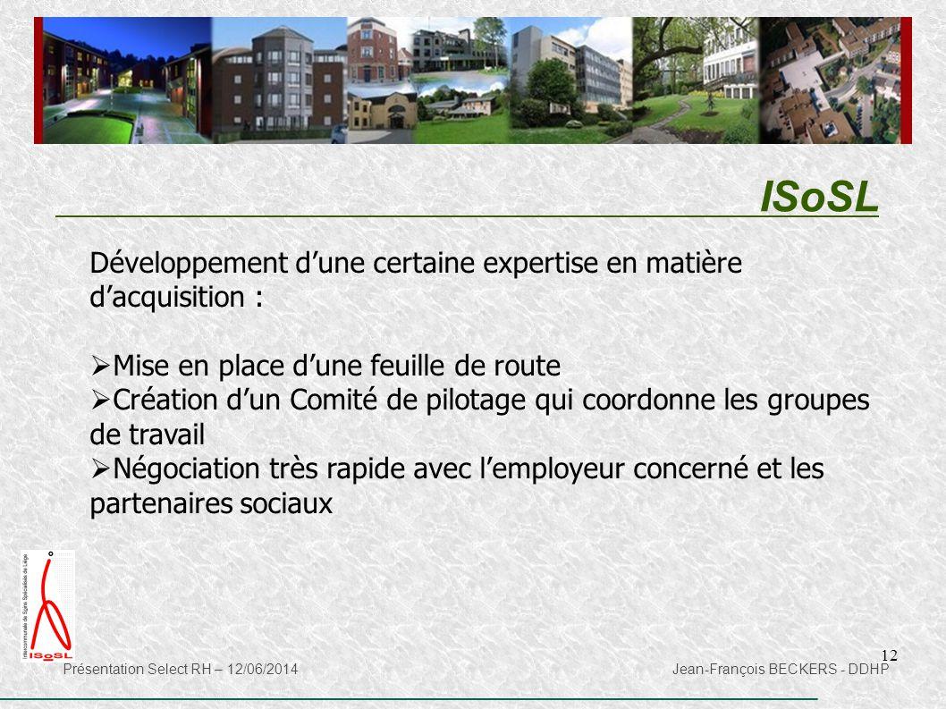 12 ISoSL Présentation Select RH – 12/06/2014 Jean-François BECKERS - DDHP Développement d'une certaine expertise en matière d'acquisition :  Mise en