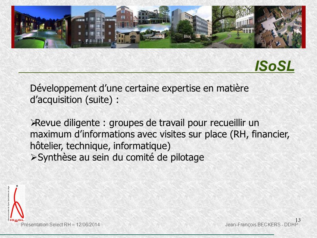 13 ISoSL Présentation Select RH – 12/06/2014 Jean-François BECKERS - DDHP Développement d'une certaine expertise en matière d'acquisition (suite) : 